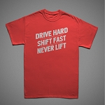 Drive Hard Shift Fast Never Lift